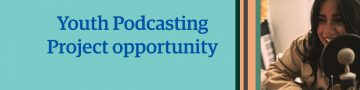Youth Podcasting Project opportunity for self-identifying Indigenous Youth
